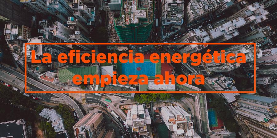 La eficiencia energética empieza ahora